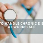 How to Handle Chronic Diseases at Workplace